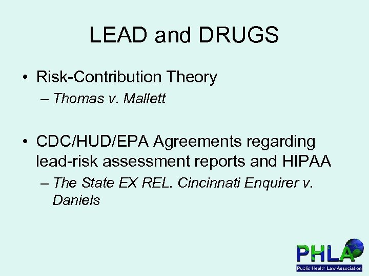 LEAD and DRUGS • Risk-Contribution Theory – Thomas v. Mallett • CDC/HUD/EPA Agreements regarding