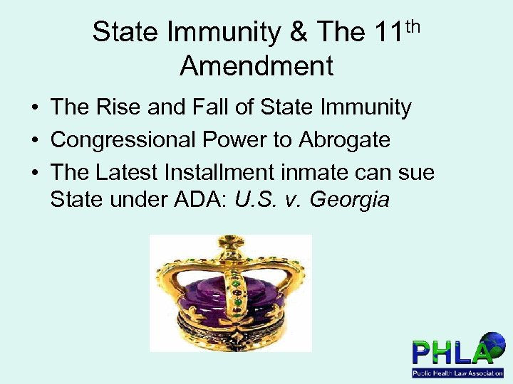 State Immunity & The 11 th Amendment • The Rise and Fall of State