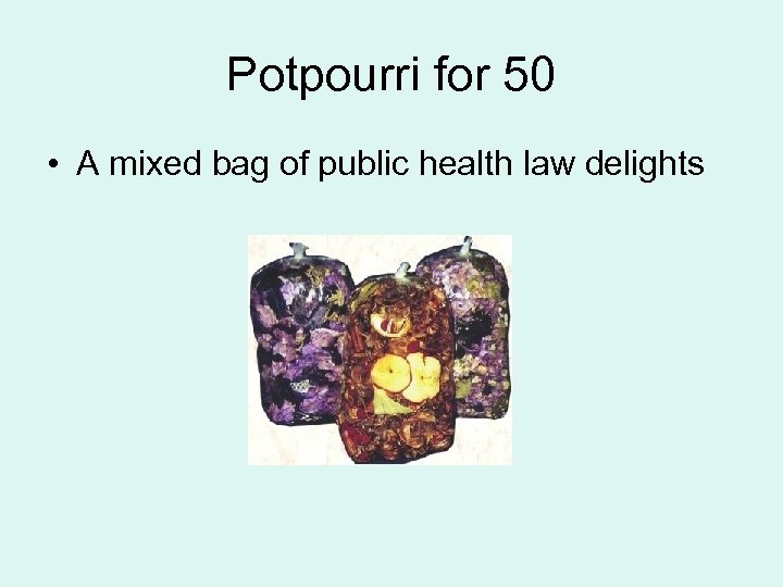 Potpourri for 50 • A mixed bag of public health law delights