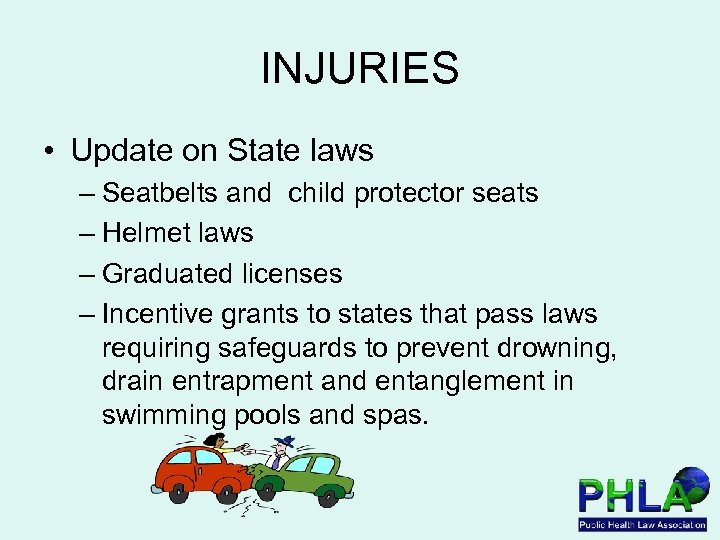 INJURIES • Update on State laws – Seatbelts and child protector seats – Helmet