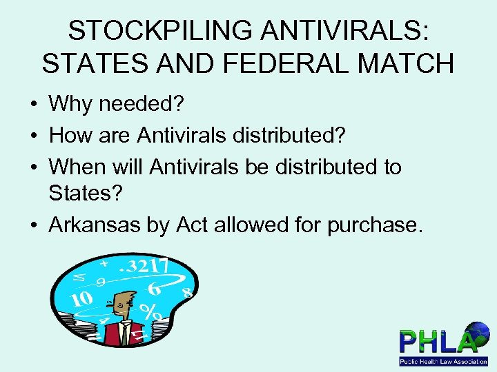 STOCKPILING ANTIVIRALS: STATES AND FEDERAL MATCH • Why needed? • How are Antivirals distributed?