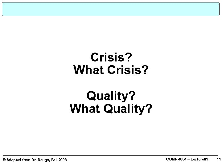 © Adapted from Dr. Deugo, Fall 2008 Crisis? What Crisis? Quality? What Quality?