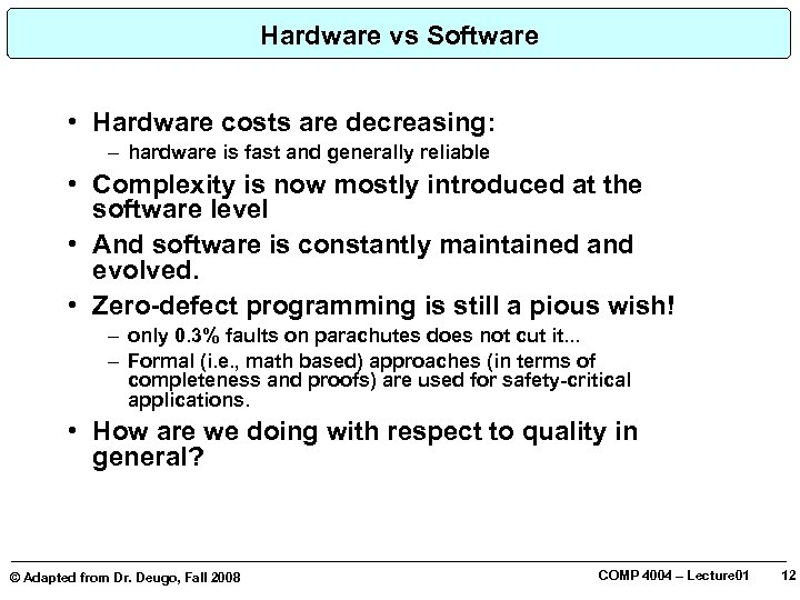 Hardware vs Software • Hardware costs are decreasing: – hardware is fast and generally