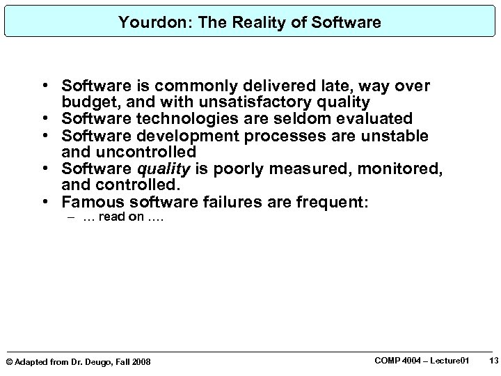 Yourdon: The Reality of Software • Software is commonly delivered late, way over budget,