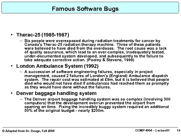 Famous Software Bugs • Therac-25 (1985 -1987) – Six people were overexposed during radiation