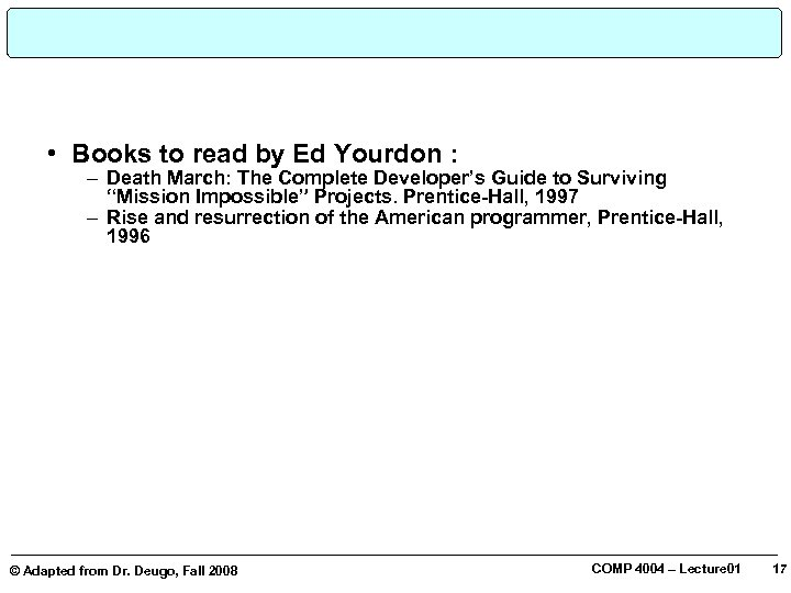 • Books to read by Ed Yourdon : – Death March: The Complete