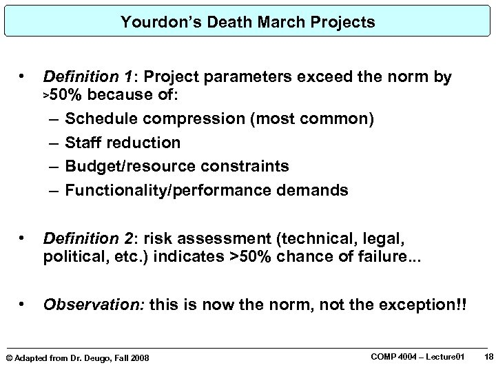 Yourdon's Death March Projects • Definition 1: Project parameters exceed the norm by >50%