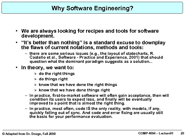 Why Software Engineering? • We are always looking for recipes and tools for software