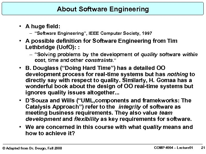 "About Software Engineering • A huge field: – ""Software Engineering"", IEEE Computer Society, 1997"