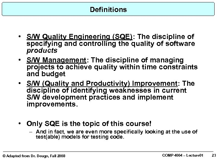 Definitions • S/W Quality Engineering (SQE): The discipline of specifying and controlling the quality