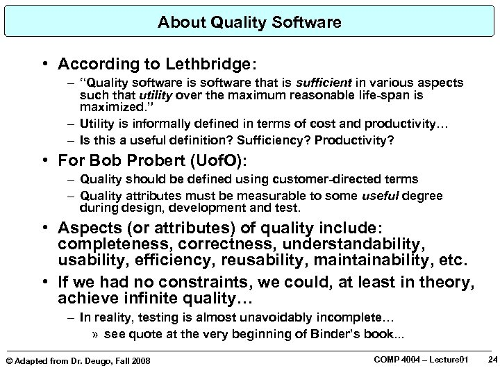 "About Quality Software • According to Lethbridge: – ""Quality software is software that is"