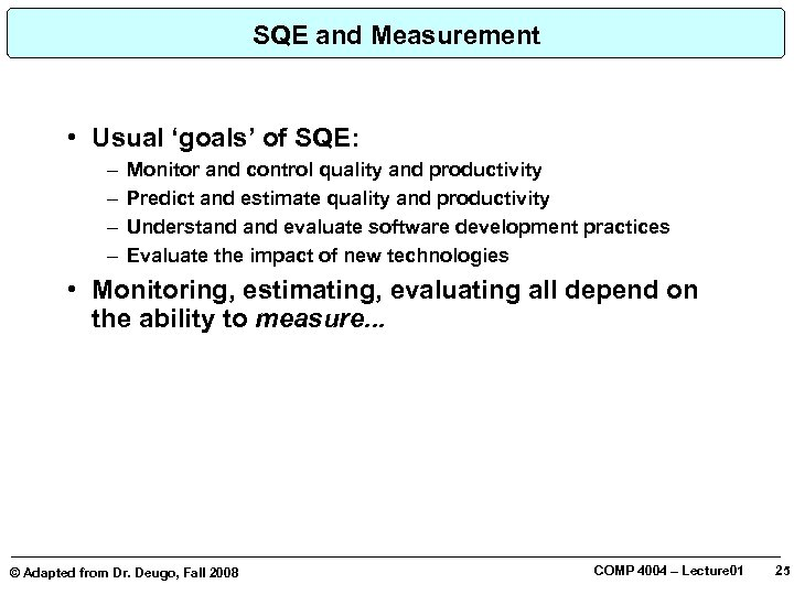 SQE and Measurement • Usual 'goals' of SQE: – – Monitor and control quality