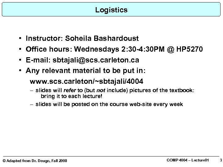 Logistics • • Instructor: Soheila Bashardoust Office hours: Wednesdays 2: 30 -4: 30 PM