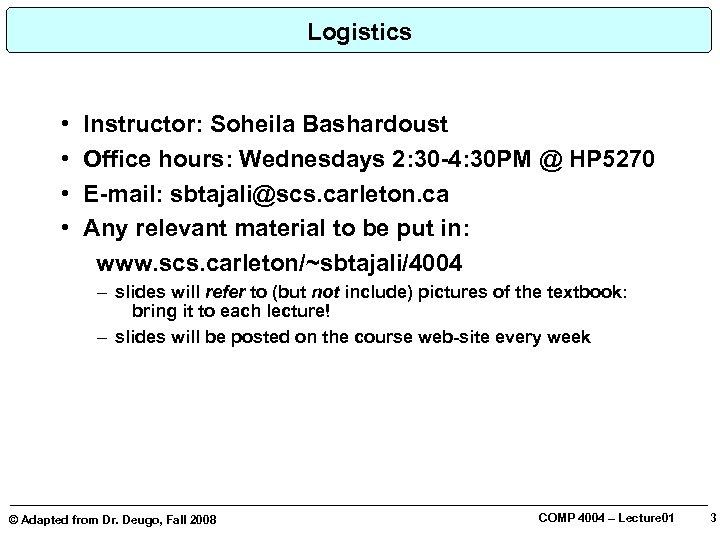 Logistics • • Instructor: Soheila Bashardoust Office hours: Wednesdays 2: 30 -4: 30 PM