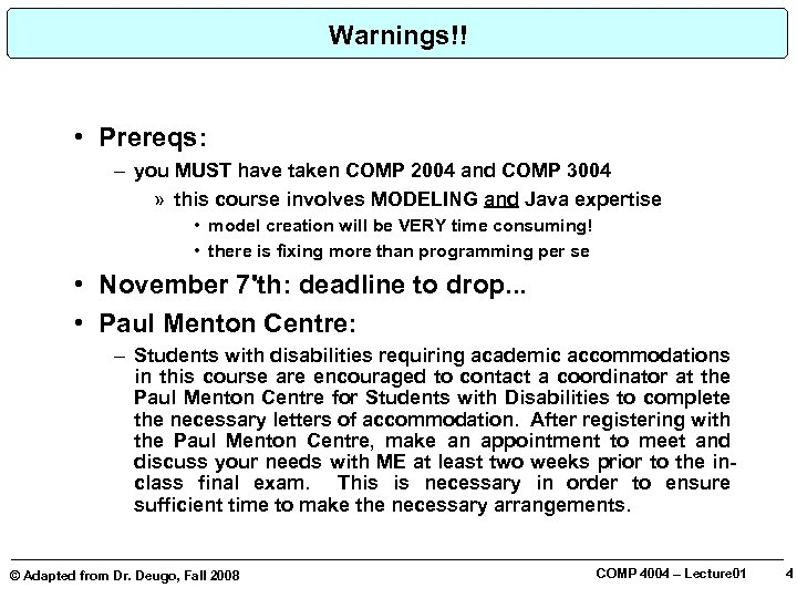Warnings!! • Prereqs: – you MUST have taken COMP 2004 and COMP 3004 »