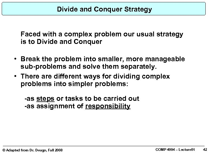 Divide and Conquer Strategy Faced with a complex problem our usual strategy is to