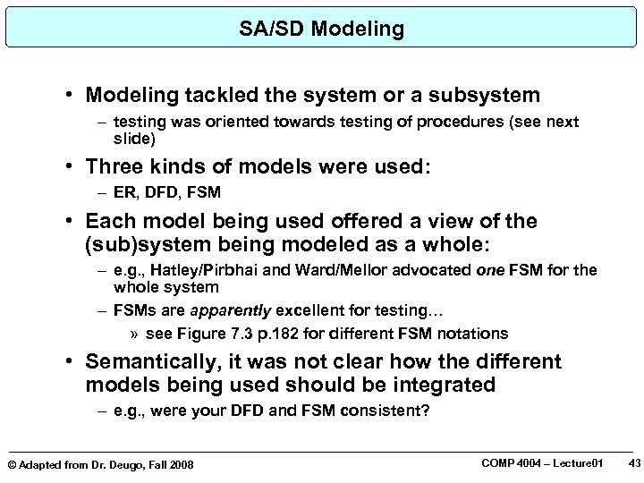 SA/SD Modeling • Modeling tackled the system or a subsystem – testing was oriented