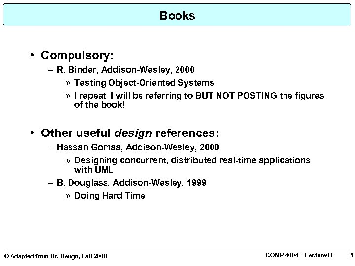 Books • Compulsory: – R. Binder, Addison-Wesley, 2000 » Testing Object-Oriented Systems » I