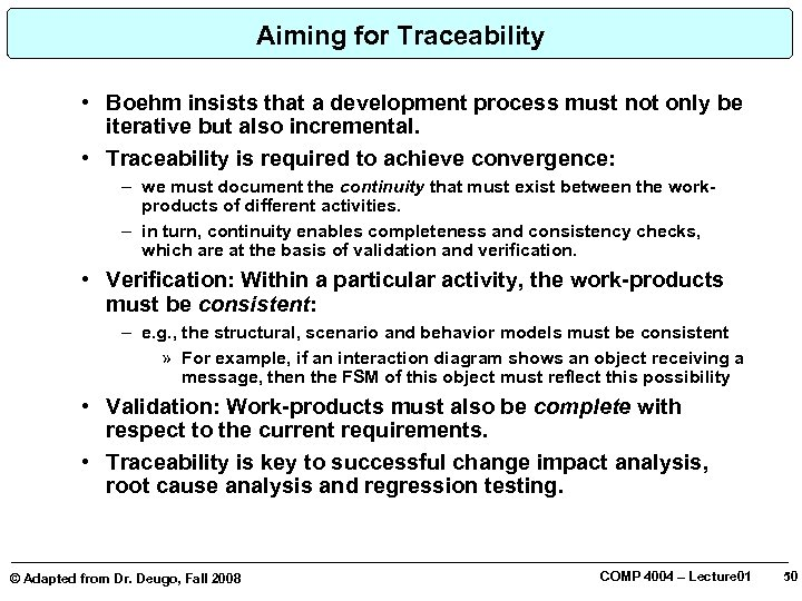 Aiming for Traceability • Boehm insists that a development process must not only be