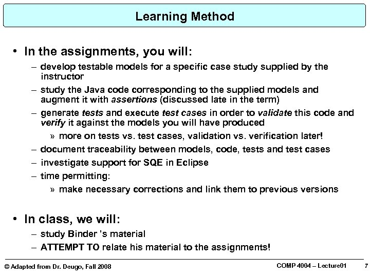 Learning Method • In the assignments, you will: – develop testable models for a