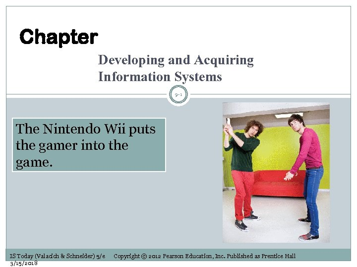 Chapter Developing and Acquiring Information Systems 9 -1 The Nintendo Wii puts the gamer