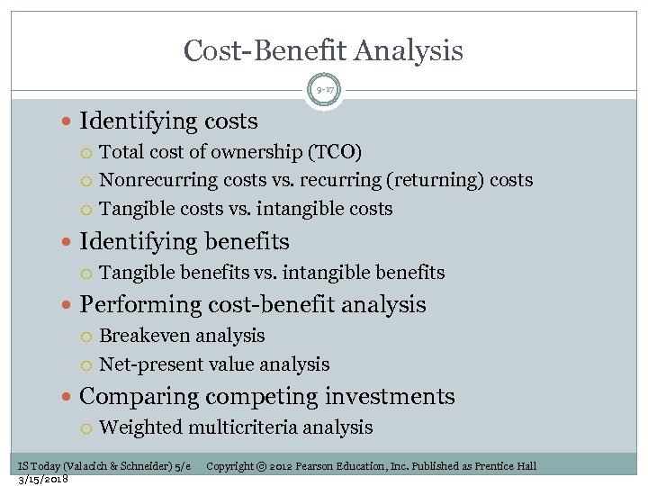 Cost-Benefit Analysis 9 -17 Identifying costs Total cost of ownership (TCO) Nonrecurring costs vs.