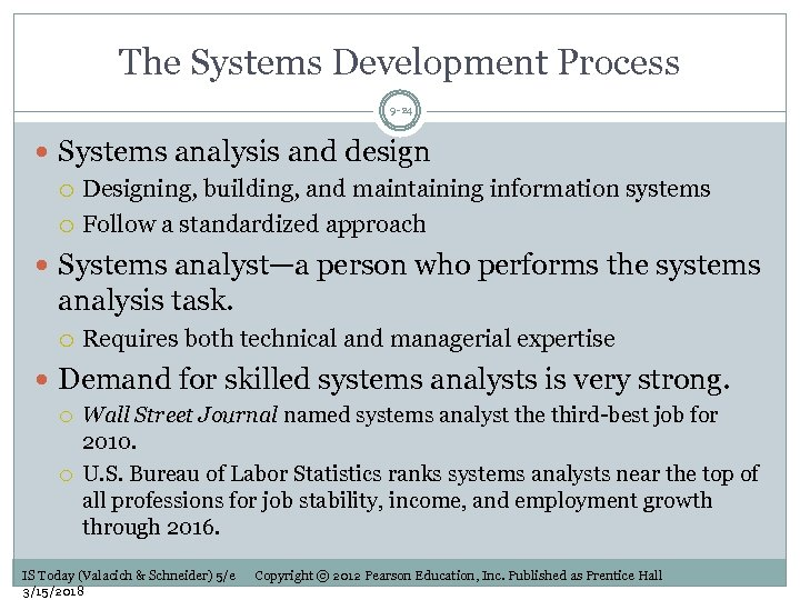 The Systems Development Process 9 -24 Systems analysis and design Designing, building, and maintaining
