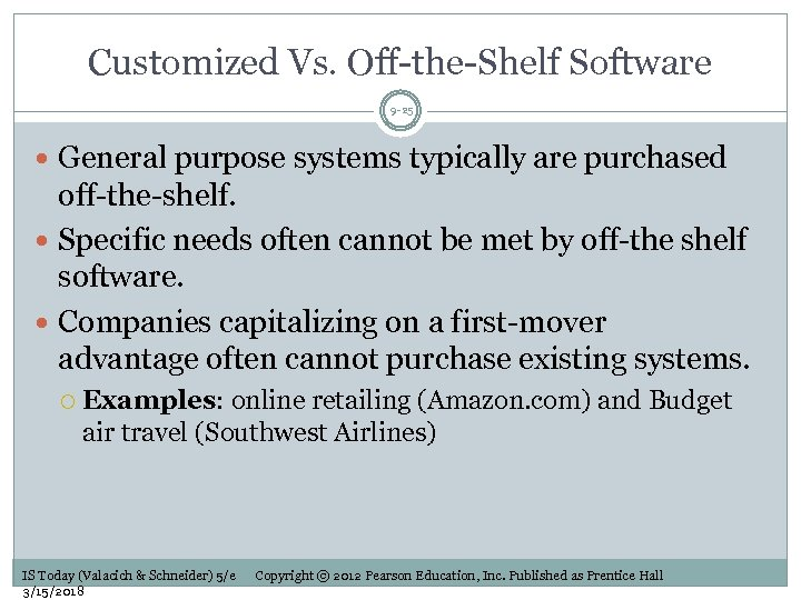 Customized Vs. Off-the-Shelf Software 9 -25 General purpose systems typically are purchased off-the-shelf. Specific