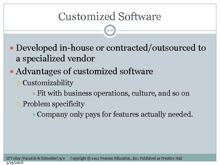 Customized Software 9 -26 Developed in-house or contracted/outsourced to a specialized vendor Advantages of