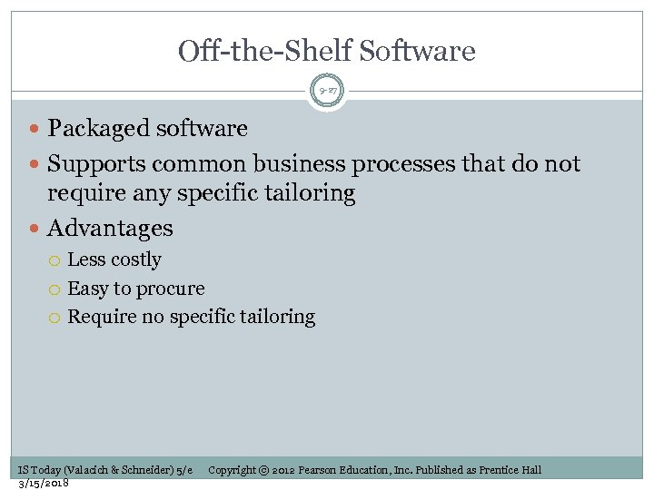Off-the-Shelf Software 9 -27 Packaged software Supports common business processes that do not require