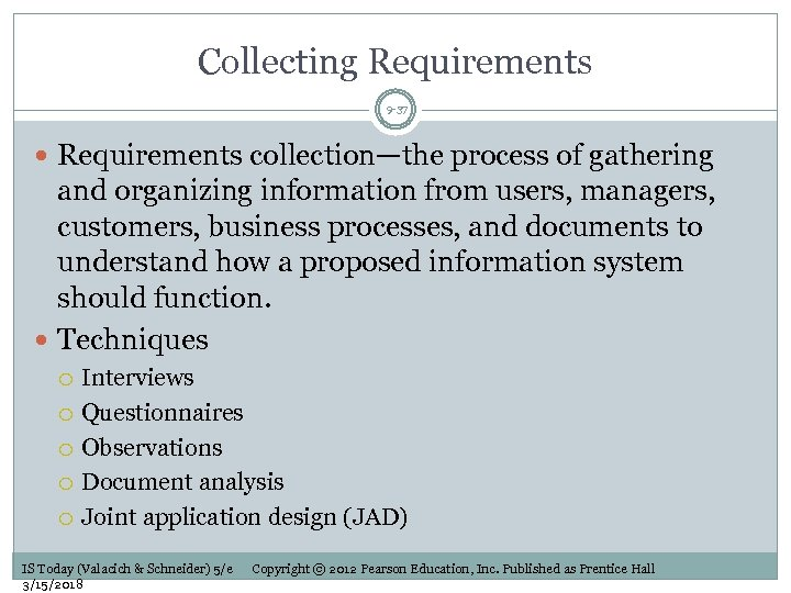 Collecting Requirements 9 -37 Requirements collection—the process of gathering and organizing information from users,