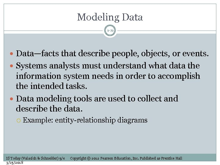 Modeling Data 9 -39 Data—facts that describe people, objects, or events. Systems analysts must