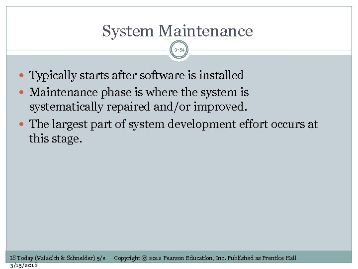System Maintenance 9 -54 Typically starts after software is installed Maintenance phase is where