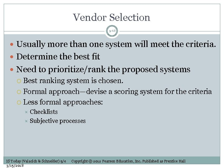 Vendor Selection 9 -68 Usually more than one system will meet the criteria. Determine