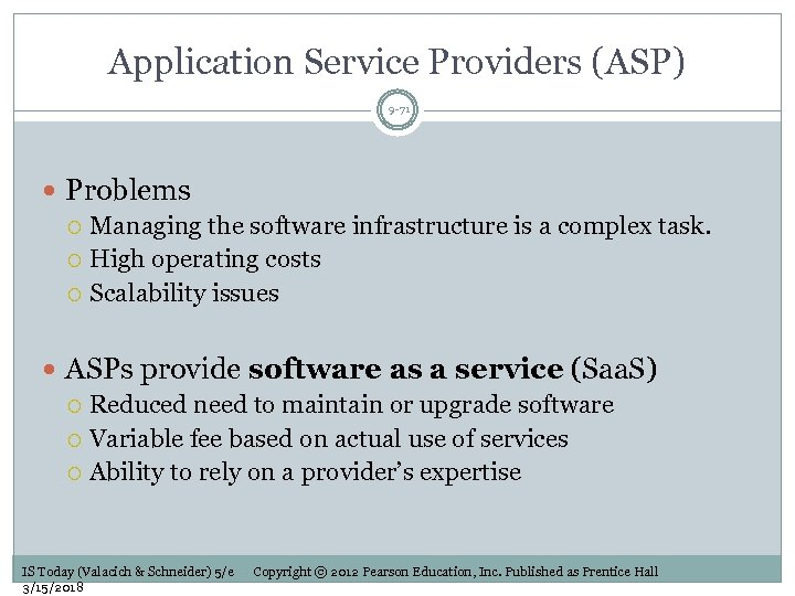 Application Service Providers (ASP) 9 -71 Problems Managing the software infrastructure is a complex