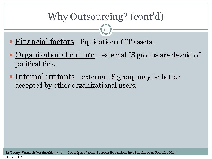 Why Outsourcing? (cont'd) 9 -74 Financial factors—liquidation of IT assets. Organizational culture—external IS groups