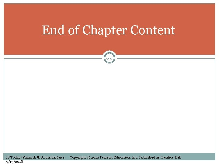 End of Chapter Content 9 -77 IS Today (Valacich & Schneider) 5/e 3/15/2018 Copyright