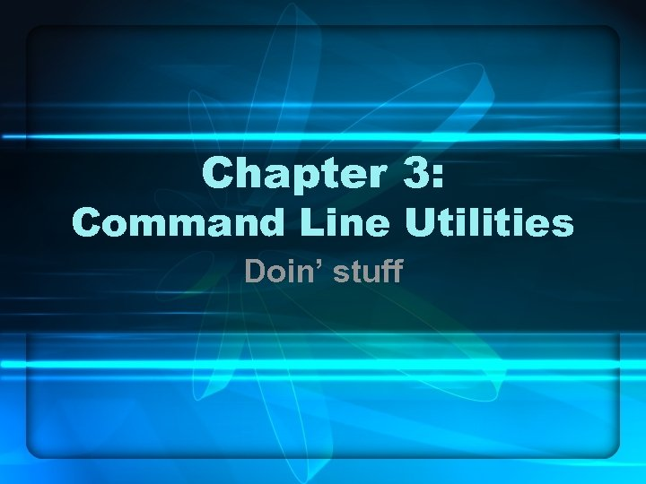 Chapter 3: Command Line Utilities Doin' stuff