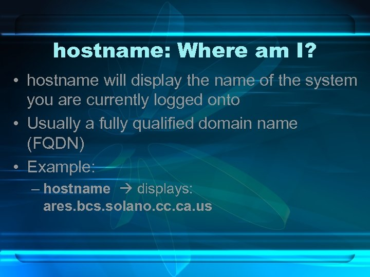hostname: Where am I? • hostname will display the name of the system you