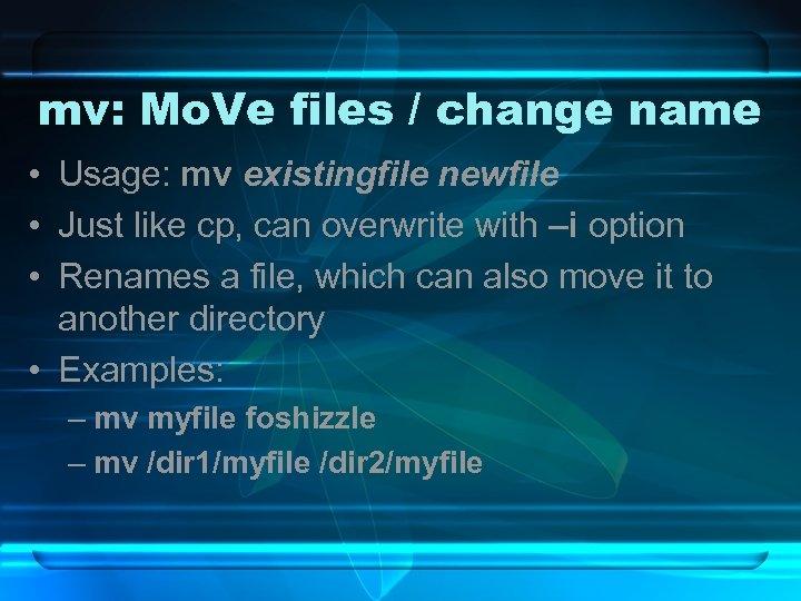 mv: Mo. Ve files / change name • Usage: mv existingfile newfile • Just