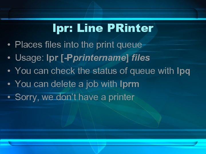 lpr: Line PRinter • • • Places files into the print queue Usage: lpr