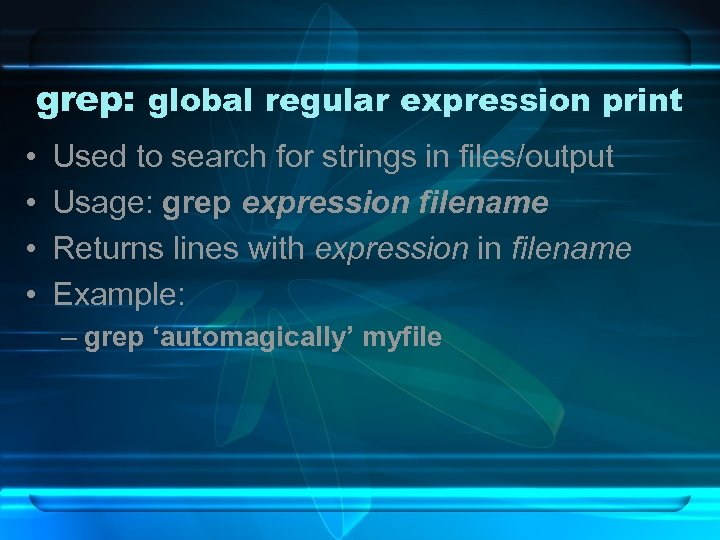 grep: global regular expression print • • Used to search for strings in files/output