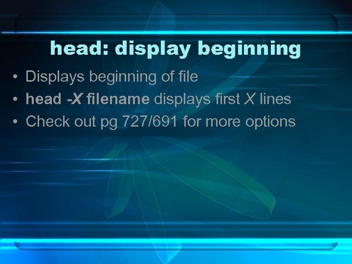 head: display beginning • Displays beginning of file • head -X filename displays first