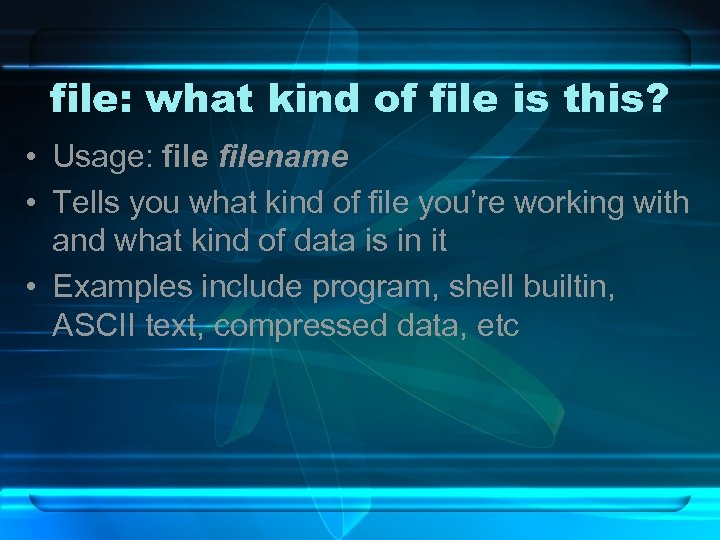 file: what kind of file is this? • Usage: filename • Tells you what