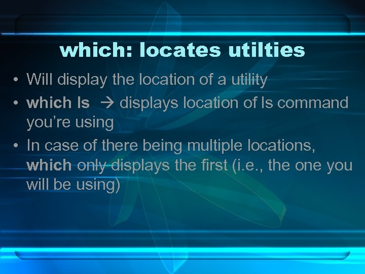 which: locates utilties • Will display the location of a utility • which ls