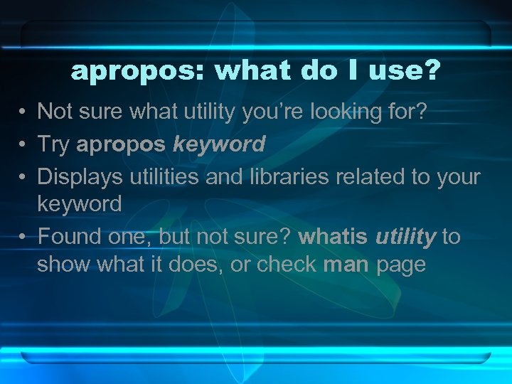apropos: what do I use? • Not sure what utility you're looking for? •