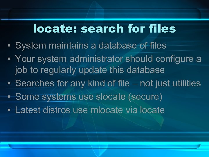 locate: search for files • System maintains a database of files • Your system