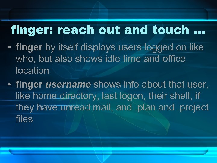 finger: reach out and touch … • finger by itself displays users logged on