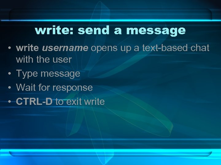 write: send a message • write username opens up a text-based chat with the