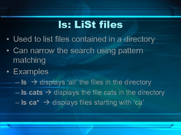 ls: Li. St files • Used to list files contained in a directory •
